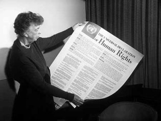 In December 1948 Eleanor Roosevelt, widow of U. S. President Franklin Delano Roosevelt, was truly the driving force behind the adoption by the UN General Assembly of the Universal Declaration of Human Rights.